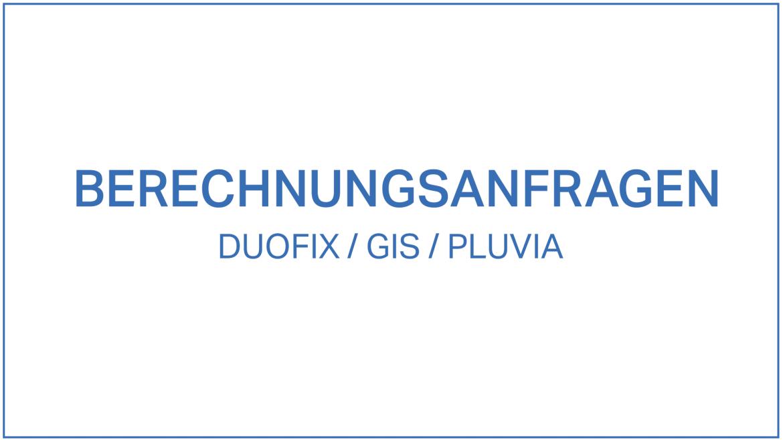 Berechnungsanfragen Duofix/GIS/Pluvia