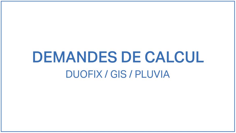 Demandes de calcul Duofix/GIS/Pluvia